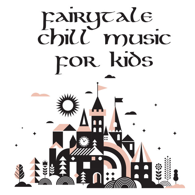 Fairytale Chill Music for Kids: BGM for Bedtime Stories, Calming The Child before Bedtime, Putting Him/Her to Sleep, As A Lullaby to Sleep