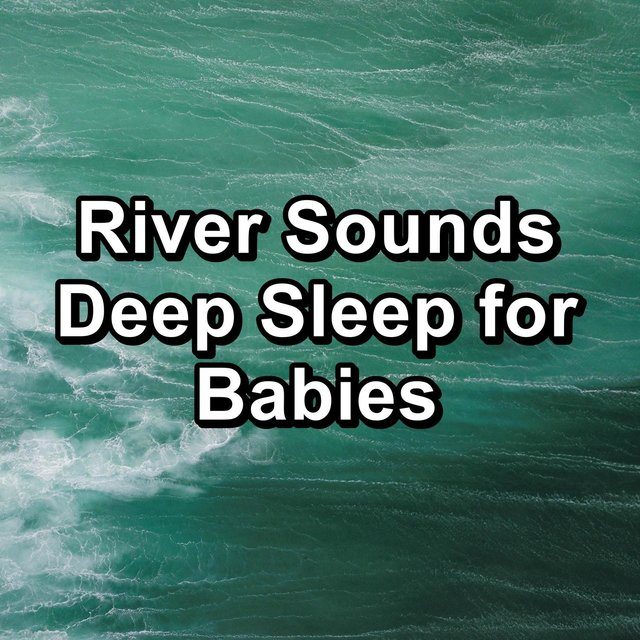 River Sounds Deep Sleep for Babies