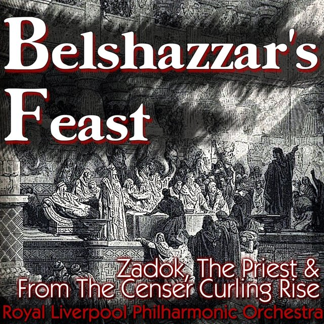 Belshazzar's Feast, Zadok, The Priest & From The Censer Curling Rise