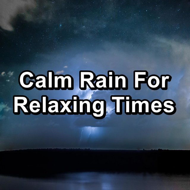 Calm Rain For Relaxing Times
