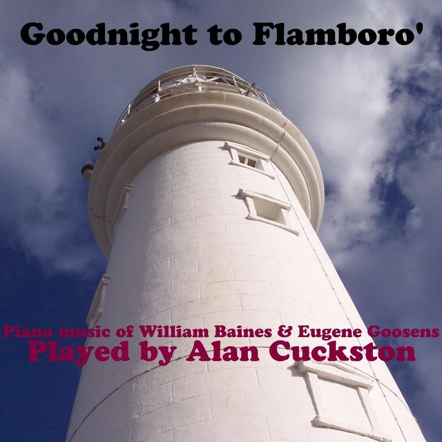 Goodnight to Flamboro' - Piano Music by William Baines and Eugene Goosens