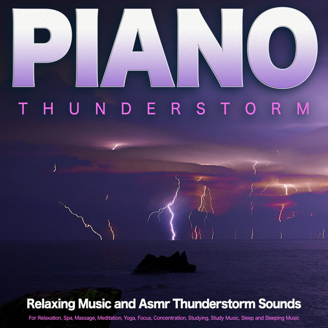 Piano Thunderstorm: Relaxing Music and Asmr Thunderstorm Sounds For Relaxation, Spa, Massage, Meditation, Yoga, Focus, Concentration, Studying, Study Music, Sleep and Sleeping Music