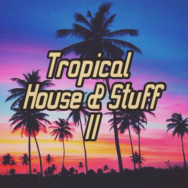 Tropical House & Stuff II