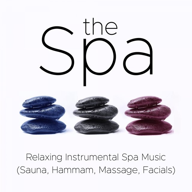 the Spa - Relaxing Instrumental Spa Music for Spa Treatments (Sauna, Hammam, Massage, Facials)