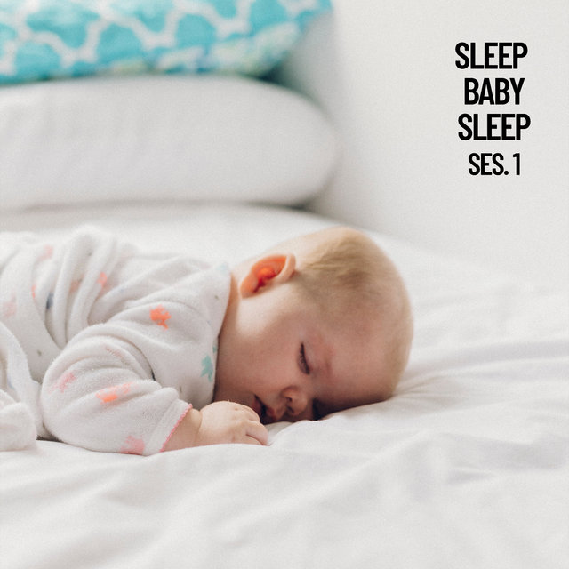 Sleep Baby Sleep, Baby Sleep Music Session 1