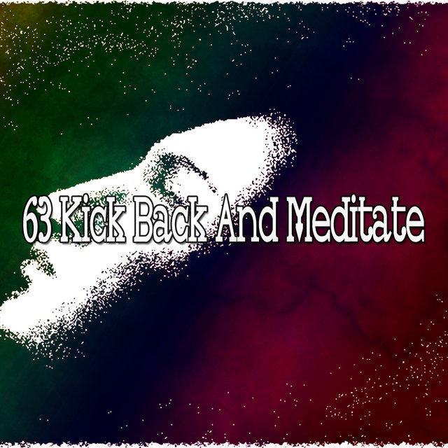 63 Kick Back And Meditate