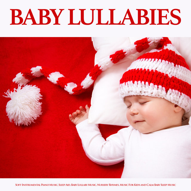 Baby Lullabies: Soft Instrumental Piano Music, Sleep Aid, Baby Lullaby Music, Nursery Rhymes, Music For Kids and Calm Baby Sleep Music