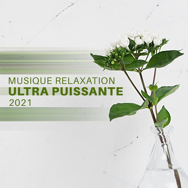 Musique relaxation ultra puissante 2021