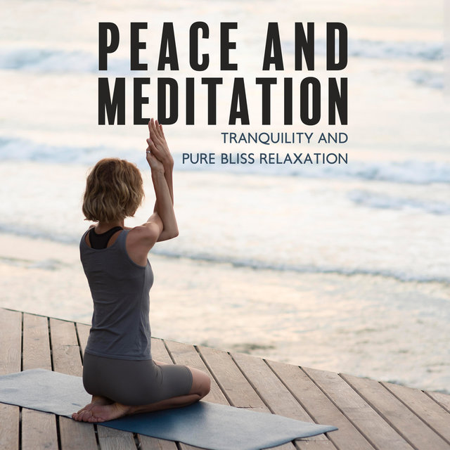 Peace and Meditation - Tranquility and Pure Bliss Relaxation, Calming Instrumental Nature Songs, Yoga, Spa