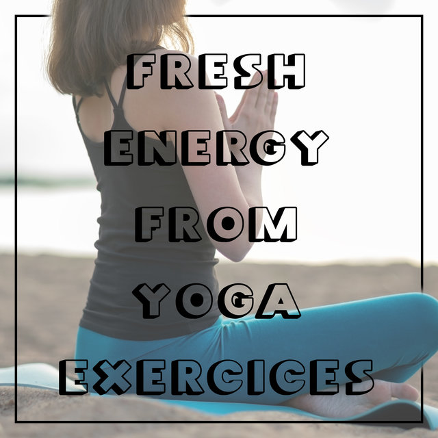 Fresh Energy From Yoga Exercices – Compilation of Best Ambient & Nature Sounds Music for Yoga Therapy, Deep Mindfulness, Healing Music for Yoga, Zen, Inner Focus