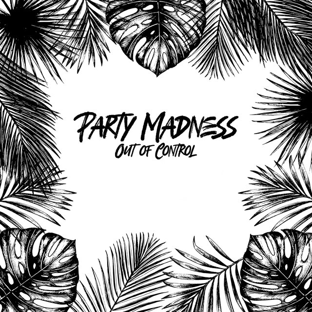 Party Madness Out of Control - Compilation of Electronic Chillout Music for Dancing