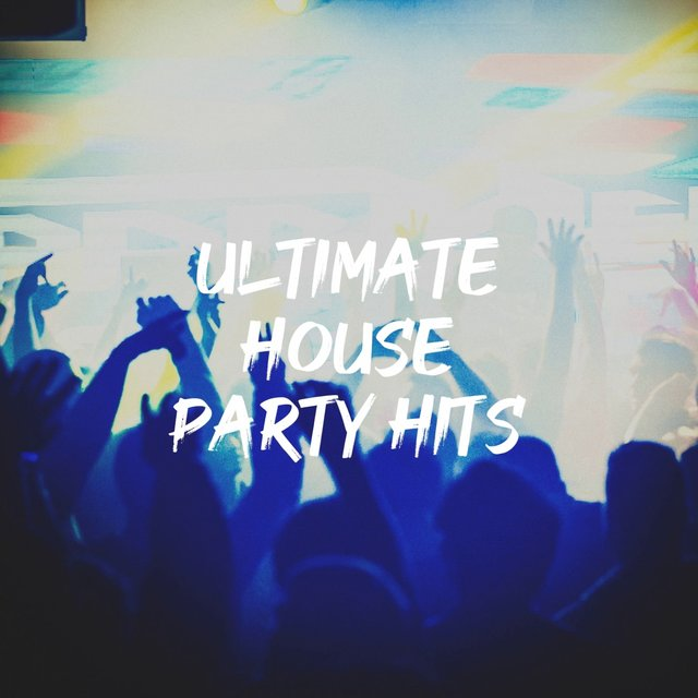 Ultimate House Party Hits