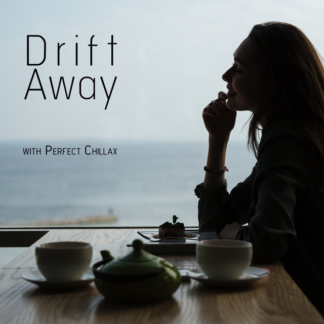 Drift Away with Perfect Chillax - Cafe Chill Lounge Sessions 2020
