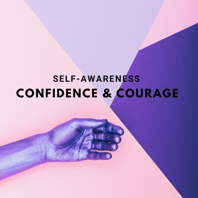 Self-Awareness: Confidence & Courage