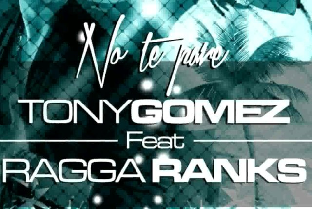 Tony Gomez Ft. ragga ranks - NO TE PARE ORIGINAL MIX