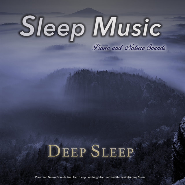 Sleep Music: Piano and Nature Sounds For Deep Sleep, Soothing Sleep Aid and the Best Sleeping Music