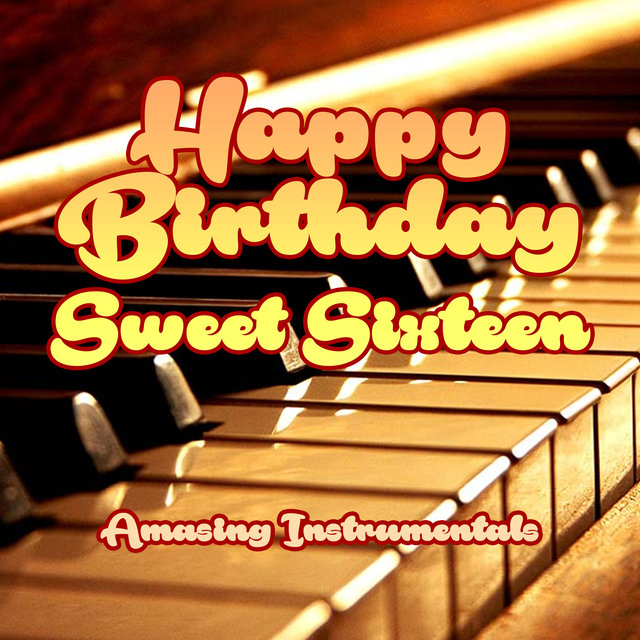 Happy Birthday Sweet Sixteen - Amasing Instrumentals