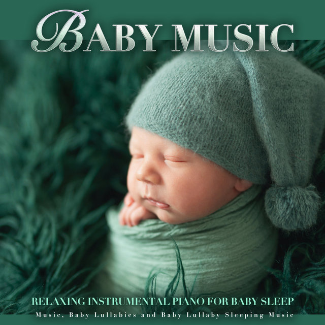Baby Music: Relaxing Instrumental Piano For Baby Sleep Music, Baby Lullabies and Baby Lullaby Sleeping Music