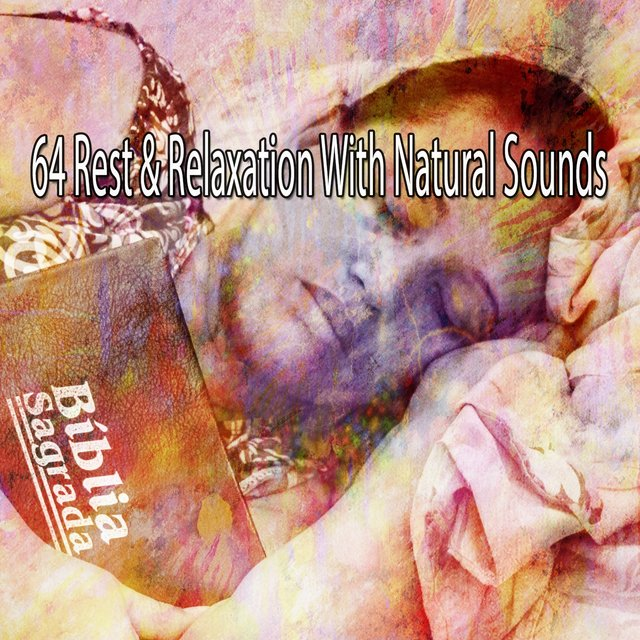64 Rest & Relaxation with Natural Sounds