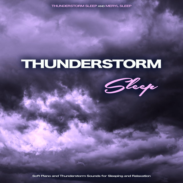 Thunderstorm Sleep: Soft Piano and Thunderstorm Sounds for Sleep and Relaxation