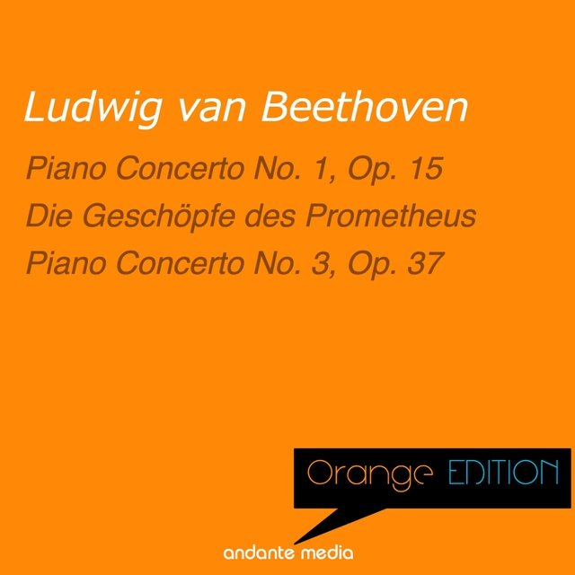 Orange Edition - Beethoven: Piano Concertos No. 1, Op. 15 & No. 3, Op. 37