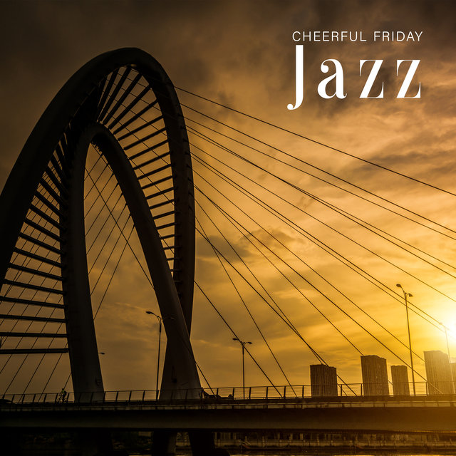 Cheerful Friday Jazz - Collection of Positive Instrumental Music That Works Great as a Background to Relax After a Week of Work