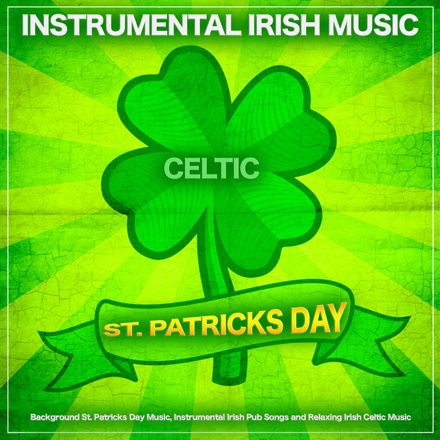 Instrumental Irish Music For St Patricks Day: Background St. Patricks Day Music, Instrumental Irish Pub Songs and Relaxing Irish Celtic Music