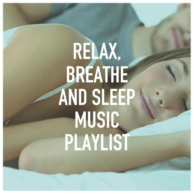 Relax, Breathe and Sleep Music Playlist