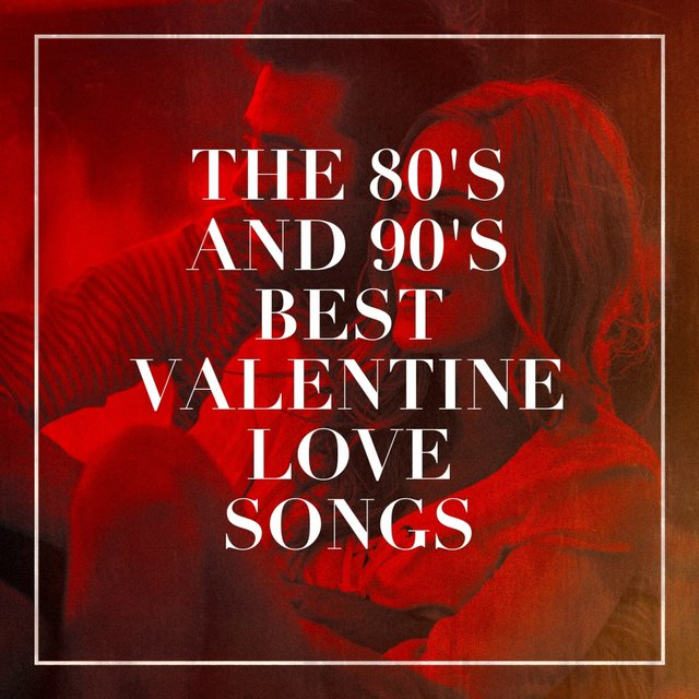 The 80's and 90's Best Valentine Love Songs