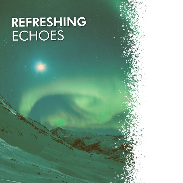 # Refreshing Echoes