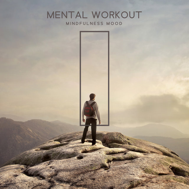 Mental Workout: Mindfulness Mood - Expansion of Consciousness & Calm, Meditation, Relaxation Music