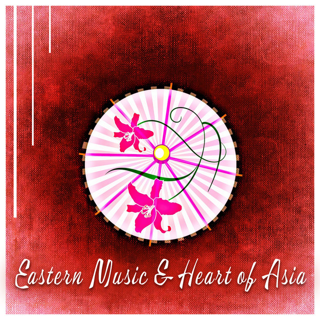 Eastern Music & Heart of Asia - Epic Music for Relaxation, Meditation, Spa, Yoga, Healing, Sleep, Zen