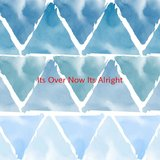 It's Over Now (It's Alright) (Complete version originally performed by Cause & Effect)
