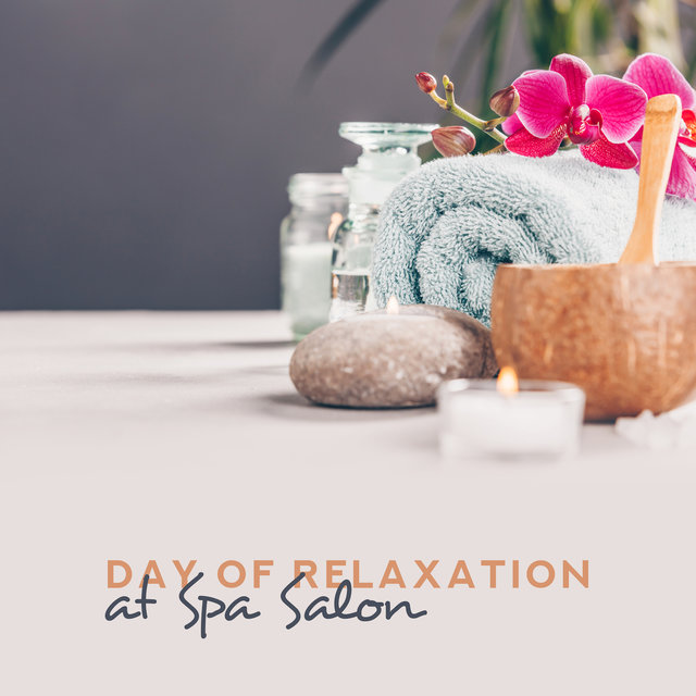 Day of Relaxation at Spa Salon – New Age Relaxing Melodies for Pure Relax, Deep Massage Experience, Mental Calmness