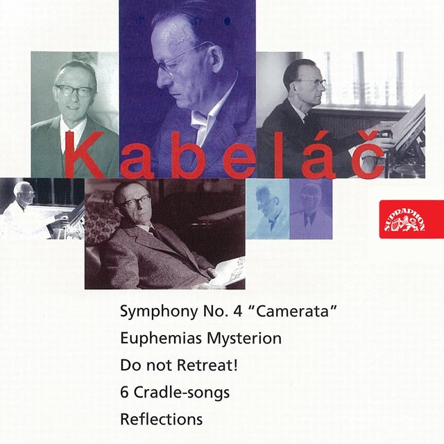 Kabeláč: Do Not Retreat!, Symphony No. 4, Six Lullabies, Reflections, Euphemias Mysterion