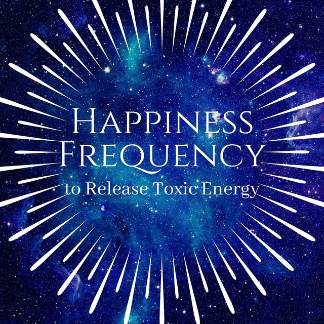 Happiness Frequency to Release Toxic Energy