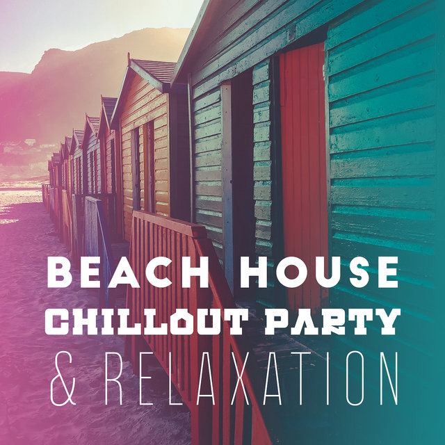 Beach House Chillout Party & Relaxation: 2019 Smooth Chill Out Music Set for Beach Party, Rest & Relax, Summer Celebration, Sun Salutation