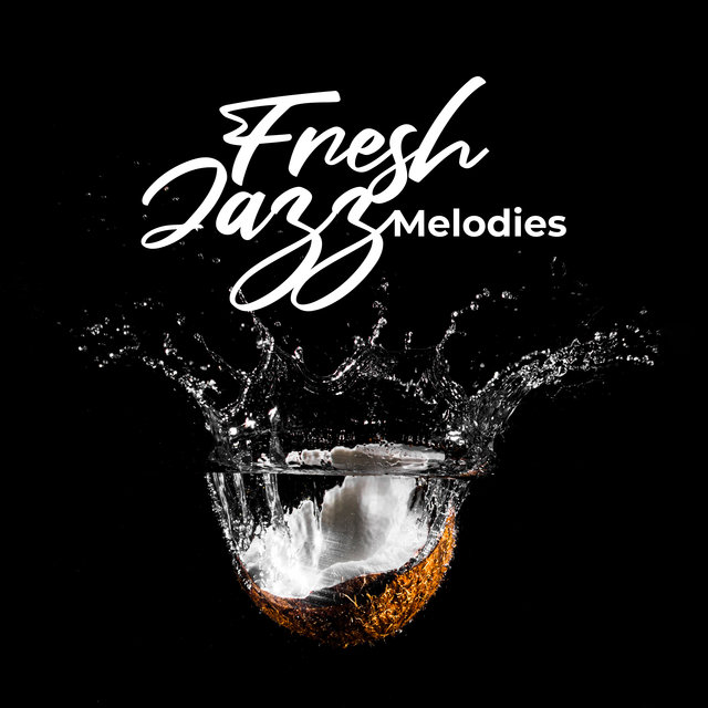 Fresh Jazz Melodies: 15 Instrumental Positive Jazz Sounds, Relax & Rest, Jazz Lounge Music, Feel Better, Good Mood