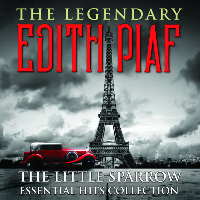 THE LEGENDARY EDITH PIAF - The Little Sparrow Essential Hits Collection