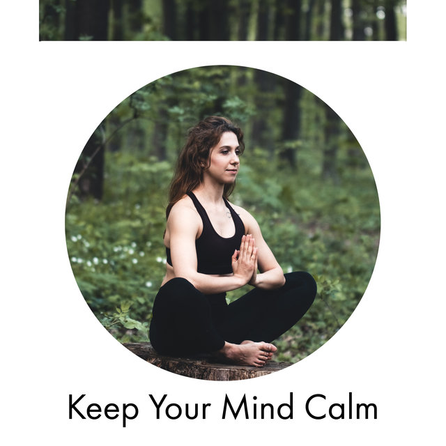 Keep Your Mind Calm - Collection of Gentle Natural Melodies That Will Relieve You from Stress and Anxiety, Reiki, Mental Health, Find Purpose, Stress Management, Therapy Music