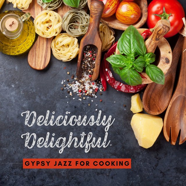 Deliciously Delightful: Charming Instrumental Gypsy Jazz for Cooking, Baking & Other Kitchen Activities