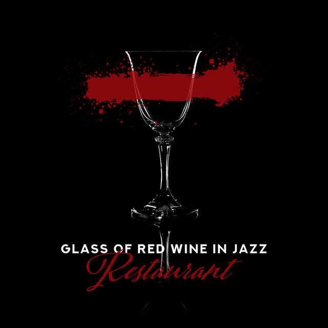 Glass of Red Wine in Jazz Restaurant: Selection of Greatest Smooth Jazz Music for Elegant Restaurant & Cafe, Romantic Piano Melodies, Top Instrumental Songs