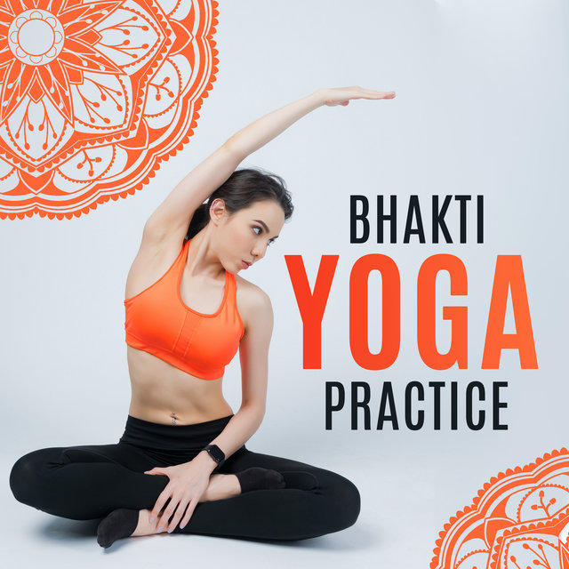 Bhakti Yoga Practice – Spiritual Music for Meditation and Yoga Exercises