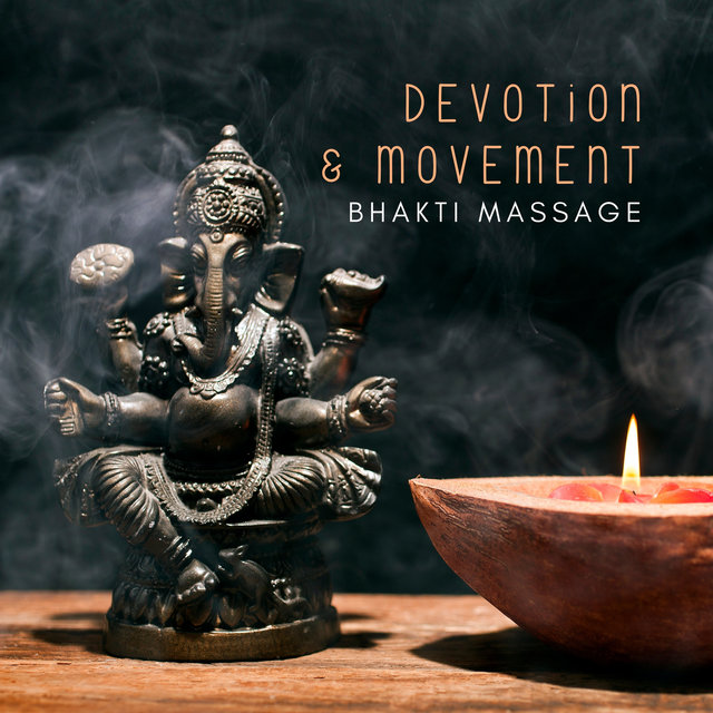 Devotion & Movement – Intense Hindu Music for Bhakti Massage & Wellness, Relaxation & Enlightenment (Bhakti Background)
