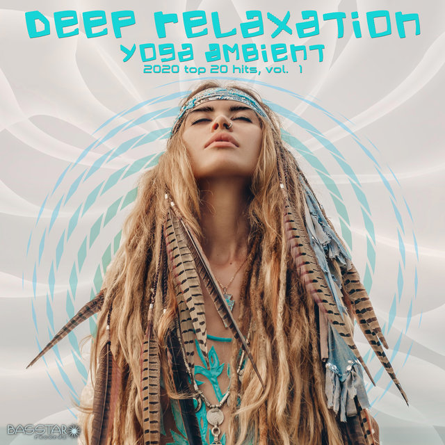 Deep Relaxation Yoga Ambient 2020 Top Hits, Vol. 1