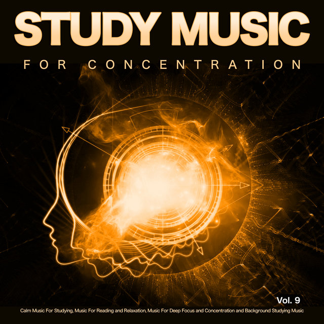 Study Music for Concentration: Calm Music For Studying, Music For Reading and Relaxation, Music For Deep Focus and Concentration and Background Studying Music, Vol. 9