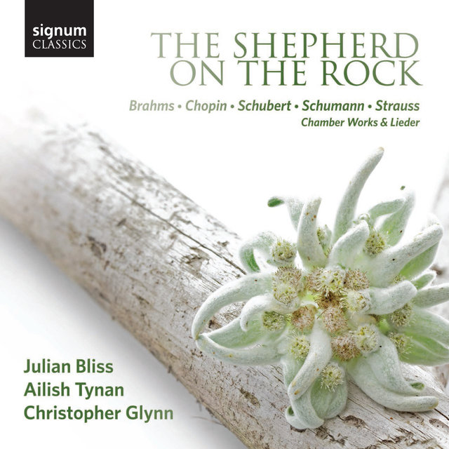 The Shepherd on the Rock: Chamber Works and Lieder by Brahms, Chopin, Schubert, Schumann and Strauss