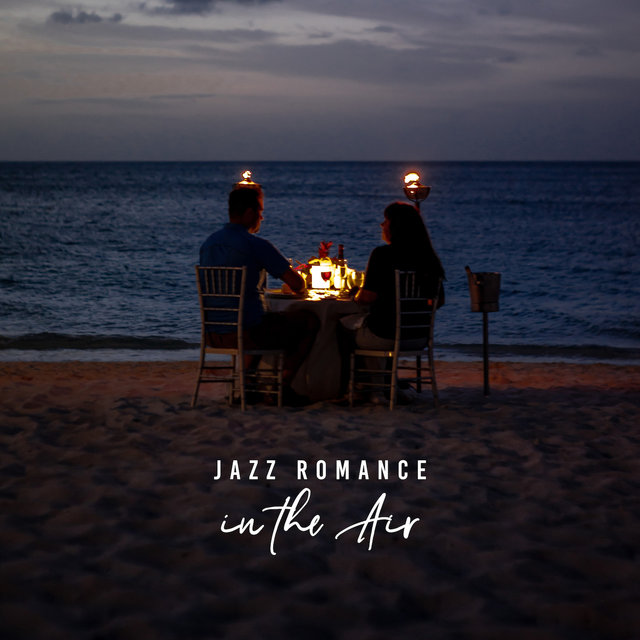 Jazz Romance in the Air: Romantic Smooth Jazz 2019 Music Collection Perfect for Couples, Best Background for Romantic Dinner, Nice Time Spending Together