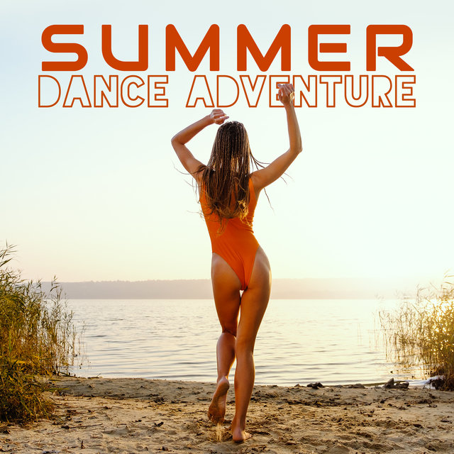 Summer Dance Adventure - Party Music, Chill Lounge Music, Positive Vibrations, Chillout 2020