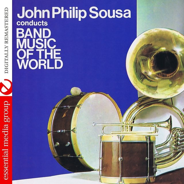 John Philip Sousa Conducts Band Music Of The World (Digitally Remastered)